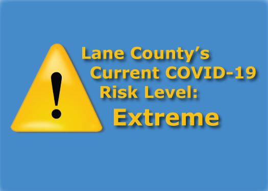 Lane County&#39s current COVID-19 Risk Level: Extreme