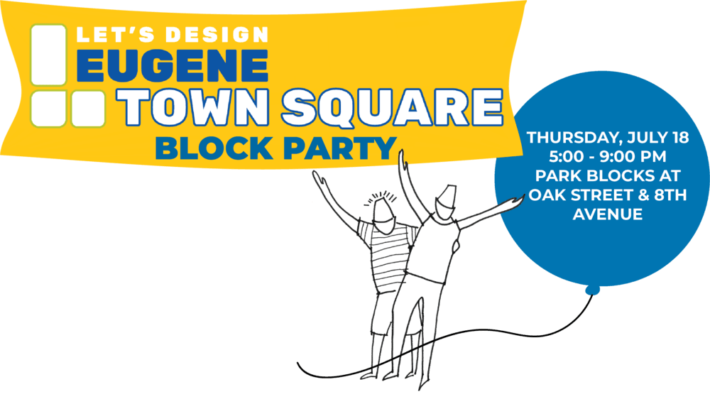 Let's Design Eugene Town Square Block Party is taking place on July 18 from 5-9 p.m. in the Park